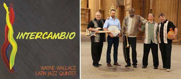 Wayne-Wallace-Latin-Jazz-Quintet-Intercambio-LJN