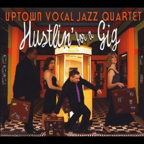 uptown-vocal-jazz-quartet-cd-hustlin-for-a-gig-2012