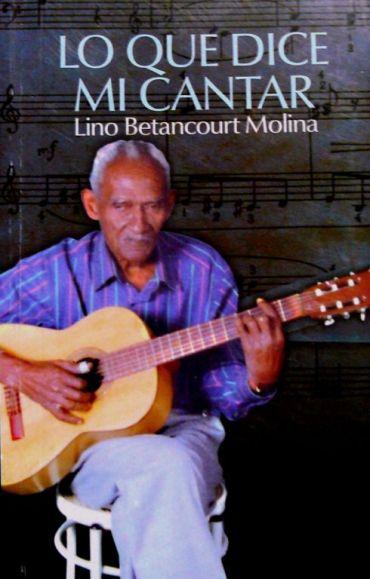Lo que dice mi cantar LIBRO de Lino Betancourt Molina