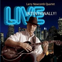 Guitarist Larry Newcomb Quartet Live Intentionally