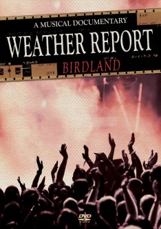 Weather Report Birdland A Music Documentary