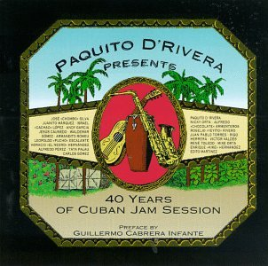 Paquito D'Rivera CD presents 40 Years of Cuban Jam Sessions
