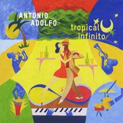 Antonio Adolfo Tropical infinito